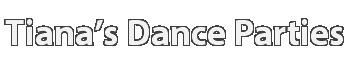 Tiana's Dance Parties